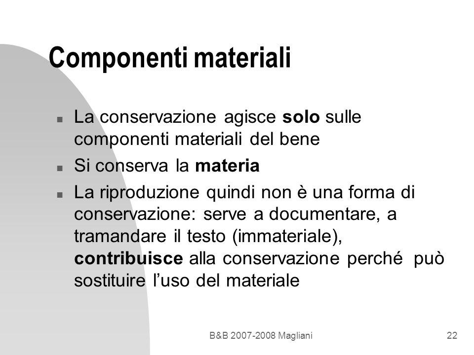 B&B 2007-2008 Magliani22 Componenti materiali n La conservazione agisce solo sulle componenti materiali del bene n Si conserva la materia n La riprodu