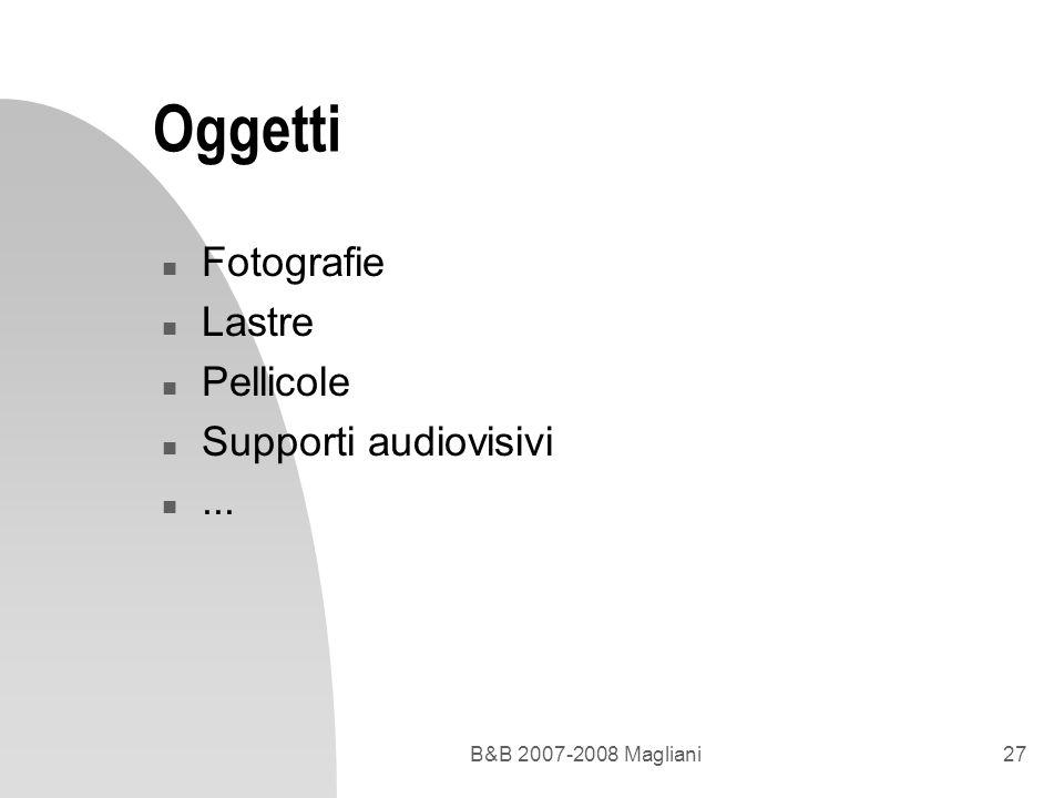 B&B 2007-2008 Magliani27 Oggetti n Fotografie n Lastre n Pellicole n Supporti audiovisivi n...