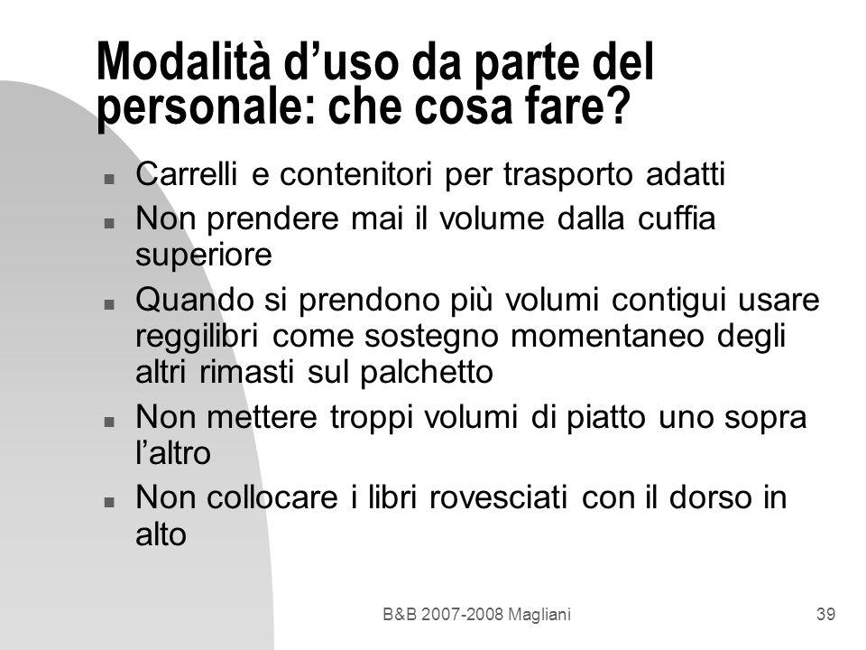 B&B 2007-2008 Magliani39 Modalità duso da parte del personale: che cosa fare? n Carrelli e contenitori per trasporto adatti n Non prendere mai il volu