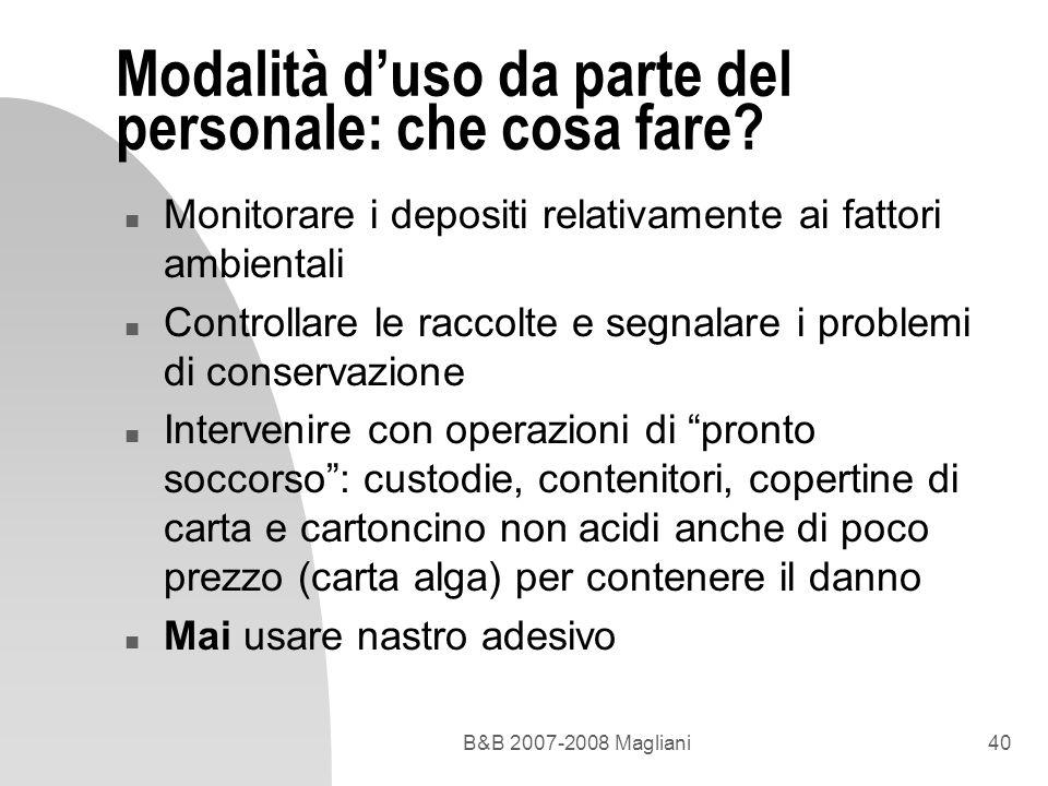 B&B 2007-2008 Magliani40 Modalità duso da parte del personale: che cosa fare? n Monitorare i depositi relativamente ai fattori ambientali n Controllar