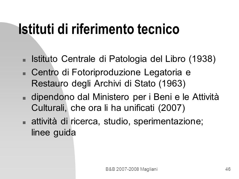 B&B 2007-2008 Magliani46 Istituti di riferimento tecnico n Istituto Centrale di Patologia del Libro (1938) n Centro di Fotoriproduzione Legatoria e Re