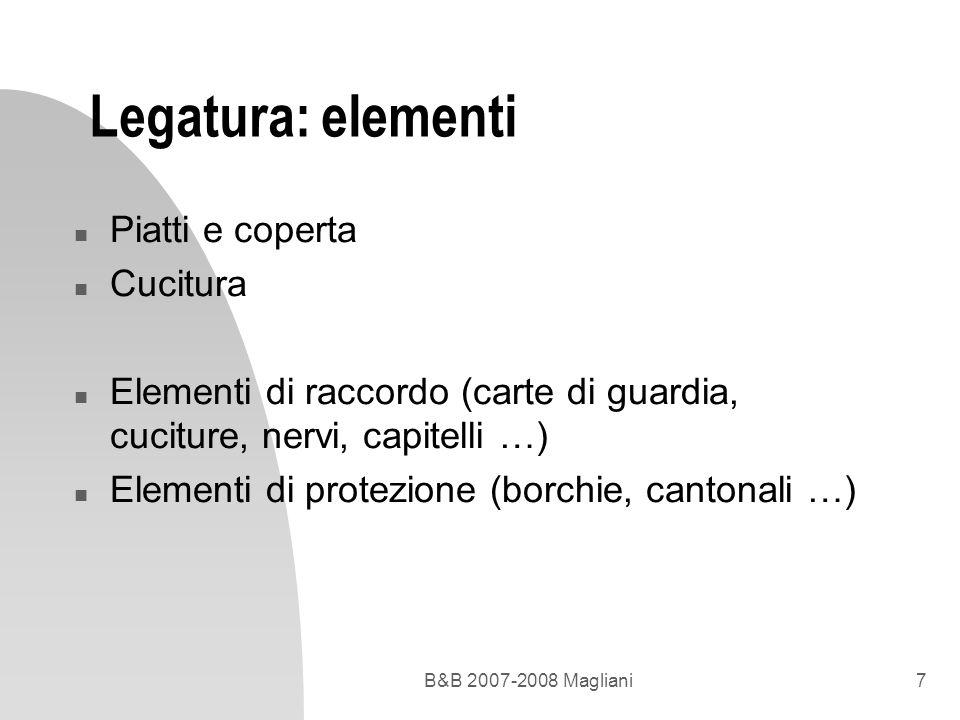 B&B 2007-2008 Magliani7 Legatura: elementi n Piatti e coperta n Cucitura n Elementi di raccordo (carte di guardia, cuciture, nervi, capitelli …) n Ele