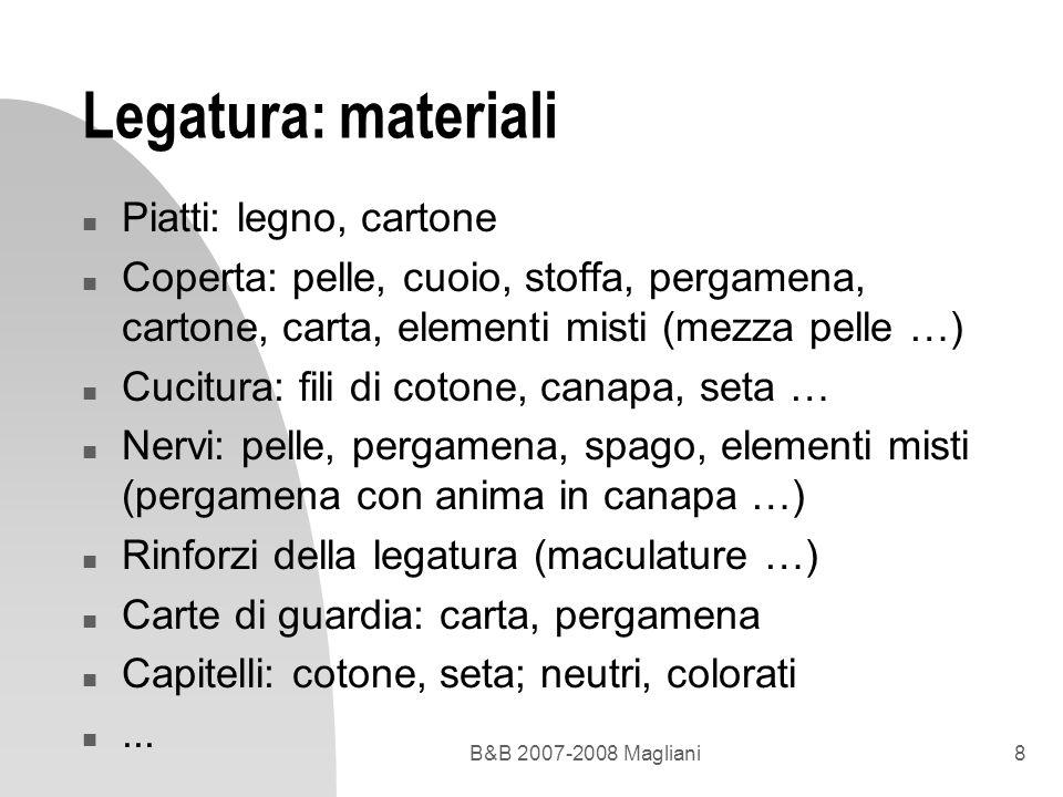 B&B 2007-2008 Magliani8 Legatura: materiali n Piatti: legno, cartone n Coperta: pelle, cuoio, stoffa, pergamena, cartone, carta, elementi misti (mezza