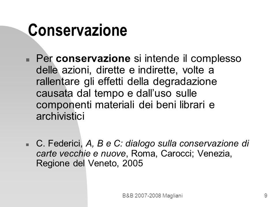 B&B 2007-2008 Magliani9 Conservazione n Per conservazione si intende il complesso delle azioni, dirette e indirette, volte a rallentare gli effetti de