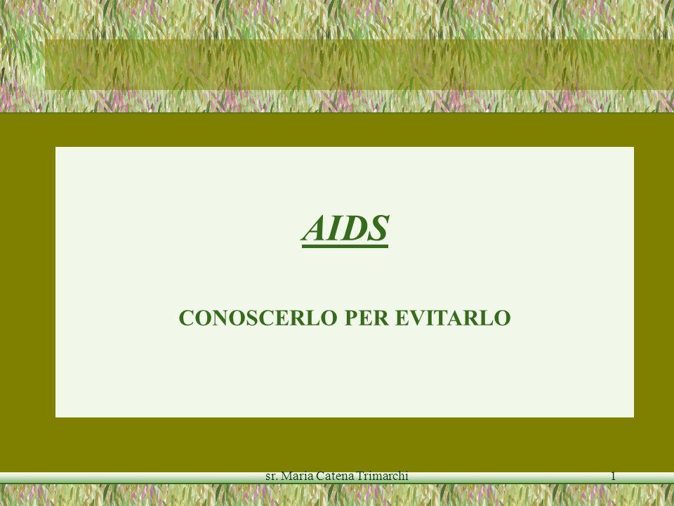 sr. Maria Catena Trimarchi1 AIDS CONOSCERLO PER EVITARLO