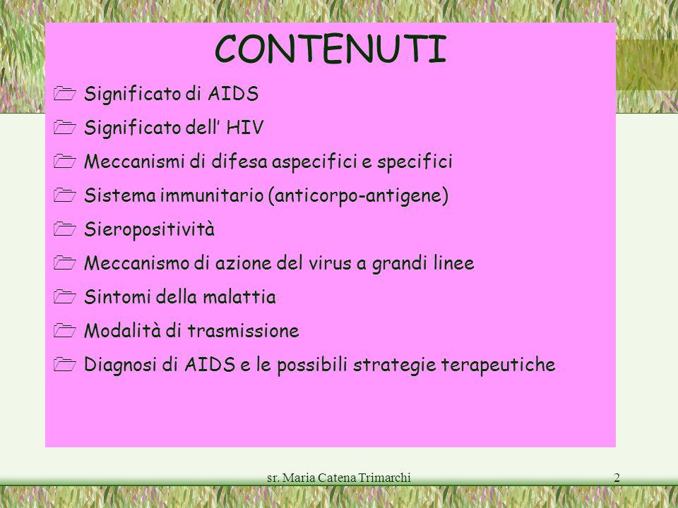sr. Maria Catena Trimarchi2 CONTENUTI Significato di AIDS Significato dell HIV Meccanismi di difesa aspecifici e specifici Sistema immunitario (antico