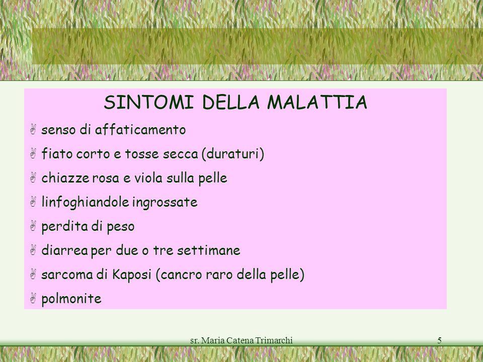 sr. Maria Catena Trimarchi5 SINTOMI DELLA MALATTIA senso di affaticamento fiato corto e tosse secca (duraturi) chiazze rosa e viola sulla pelle linfog