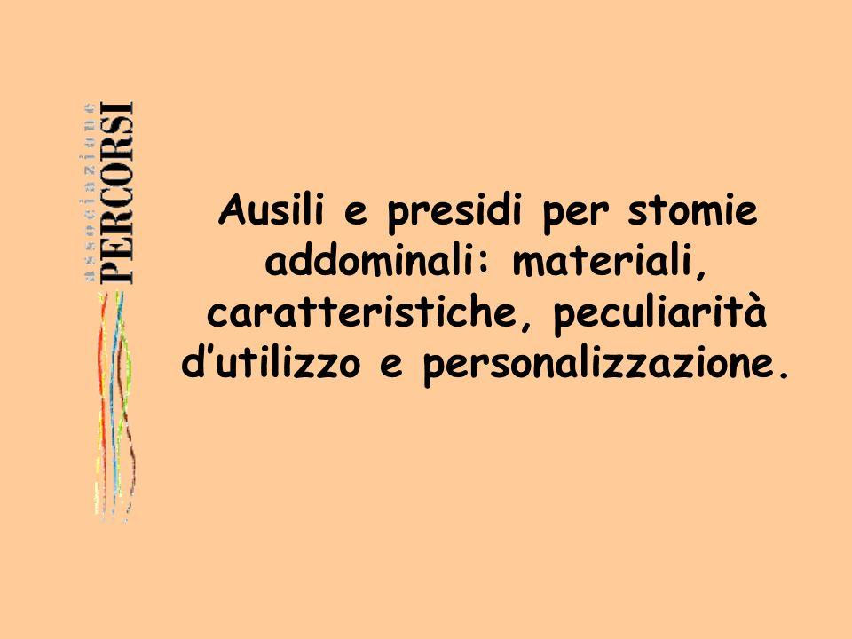 Ausili e presidi per stomie addominali: materiali, caratteristiche, peculiarità dutilizzo e personalizzazione.
