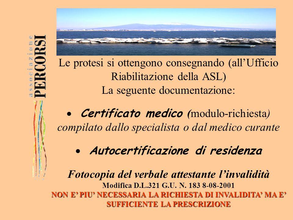 Le protesi si ottengono consegnando (allUfficio Riabilitazione della ASL) La seguente documentazione: Certificato medico (modulo-richiesta) compilato