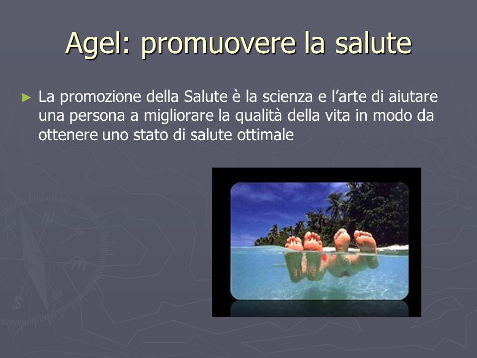 Agel: promuovere la salute La promozione della Salute è la scienza e larte di aiutare una persona a migliorare la qualità della vita in modo da ottene