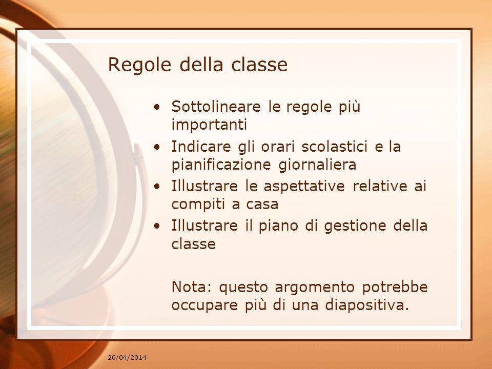 26/04/2014 Regole della classe Sottolineare le regole più importanti Indicare gli orari scolastici e la pianificazione giornaliera Illustrare le aspet