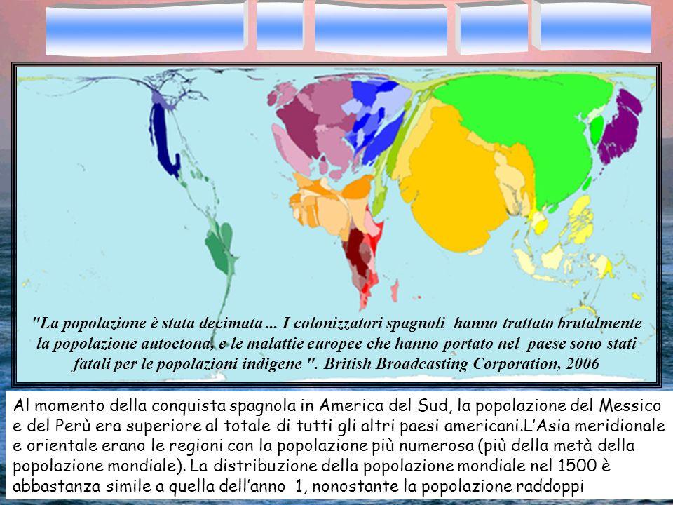 Al momento della conquista spagnola in America del Sud, la popolazione del Messico e del Perù era superiore al totale di tutti gli altri paesi america