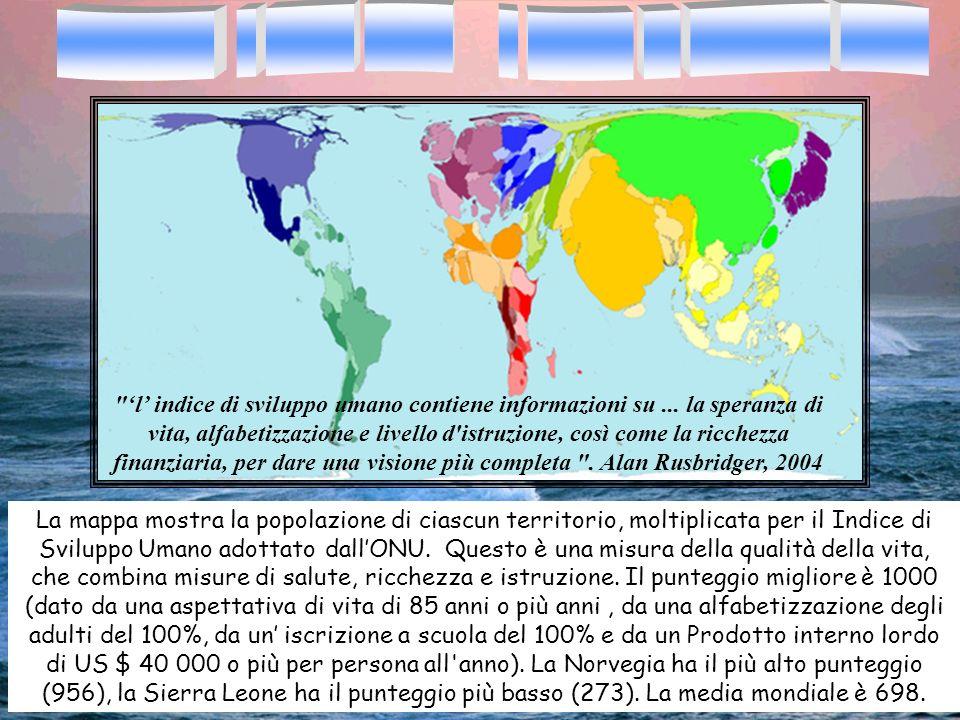 La mappa mostra la popolazione di ciascun territorio, moltiplicata per il Indice di Sviluppo Umano adottato dallONU. Questo è una misura della qualità