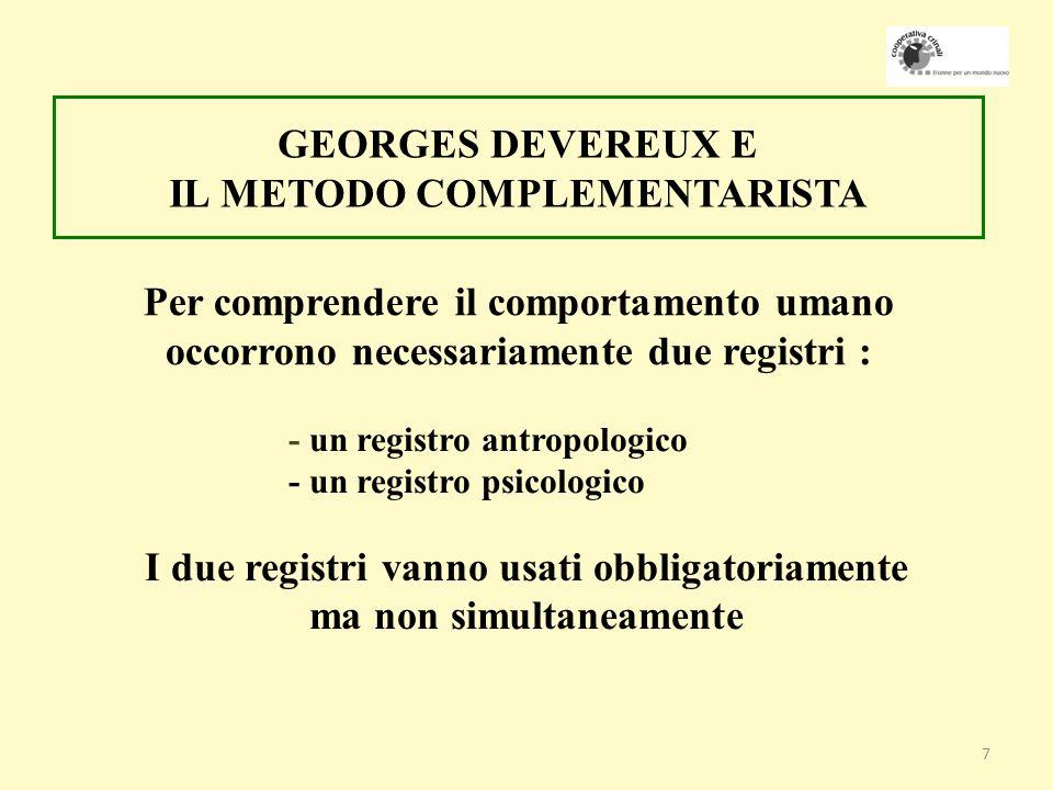 7 Per comprendere il comportamento umano occorrono necessariamente due registri : GEORGES DEVEREUX E IL METODO COMPLEMENTARISTA I due registri vanno usati obbligatoriamente ma non simultaneamente - un registro antropologico - un registro psicologico