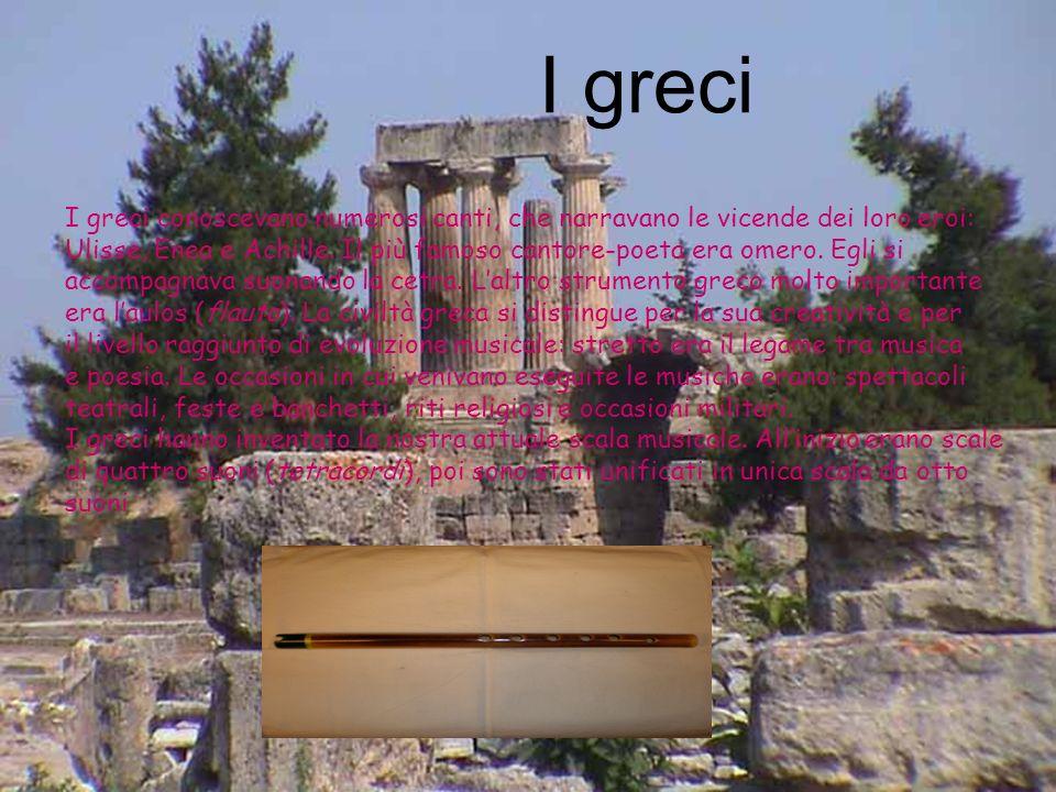 I greci I greci conoscevano numerosi canti, che narravano le vicende dei loro eroi: Ulisse, Enea e Achille.