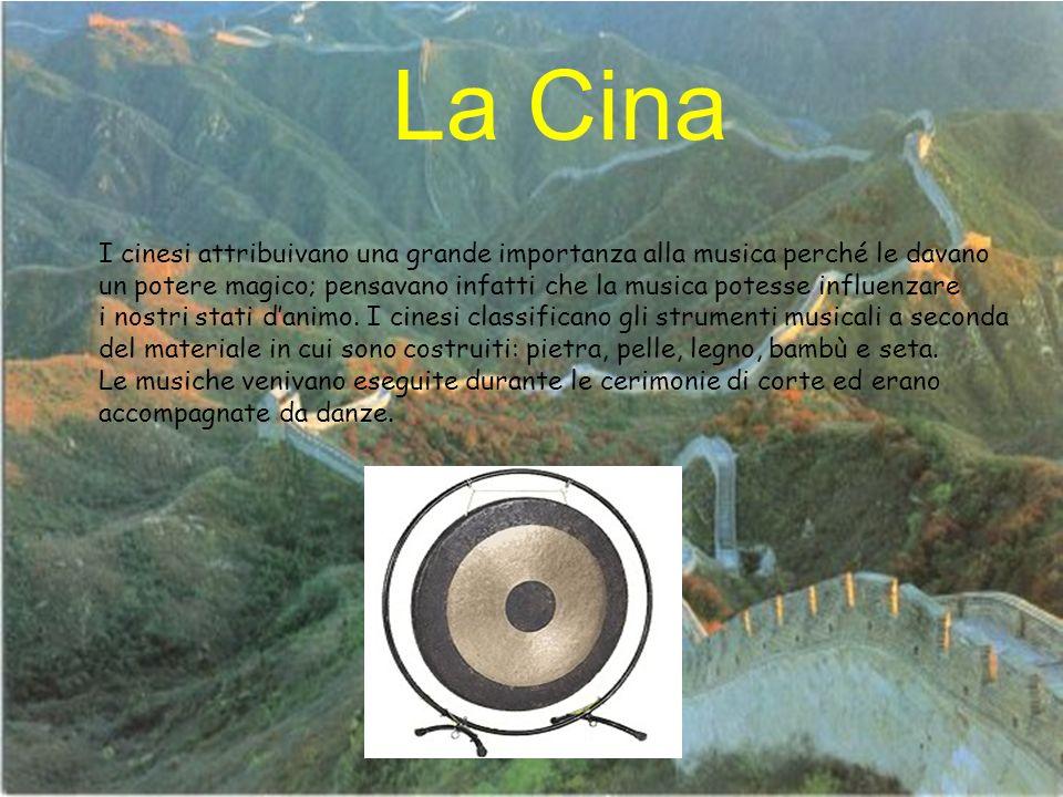 La Cina I cinesi attribuivano una grande importanza alla musica perché le davano un potere magico; pensavano infatti che la musica potesse influenzare i nostri stati danimo.