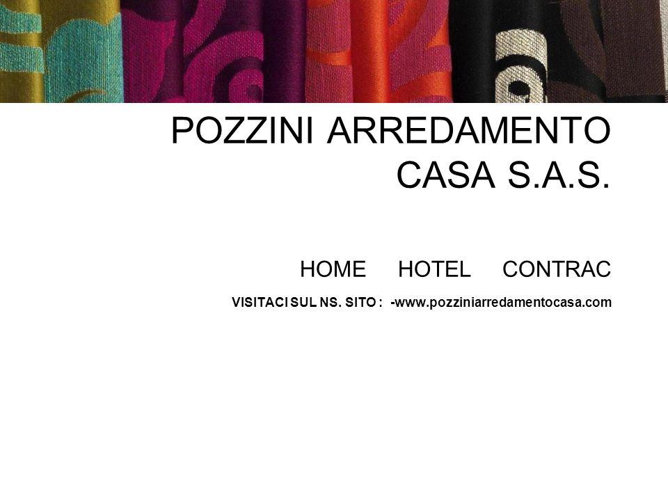 POZZINI ARREDAMENTO CASA S.A.S. HOME HOTEL CONTRAC VISITACI SUL NS. SITO : -www.pozziniarredamentocasa.com