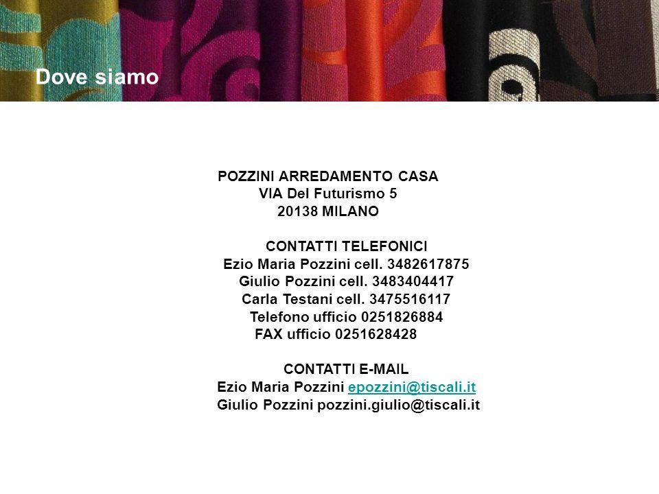 Dove siamo POZZINI ARREDAMENTO CASA VIA Del Futurismo 5 20138 MILANO CONTATTI TELEFONICI Ezio Maria Pozzini cell. 3482617875 Giulio Pozzini cell. 3483