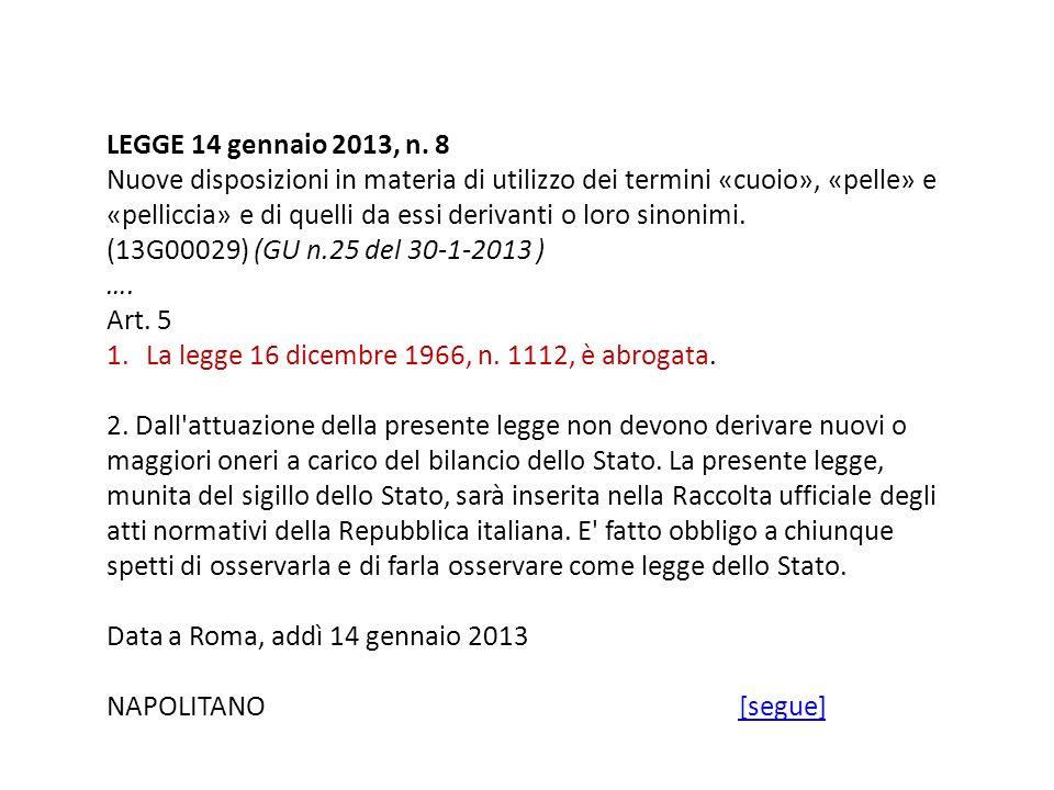 LEGGE 14 gennaio 2013, n. 8 Nuove disposizioni in materia di utilizzo dei termini «cuoio», «pelle» e «pelliccia» e di quelli da essi derivanti o loro