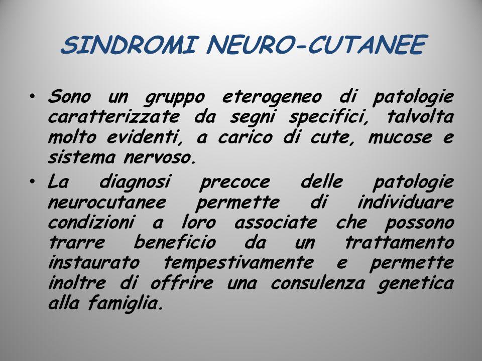 SINDROMI NEURO-CUTANEE Sono un gruppo eterogeneo di patologie caratterizzate da segni specifici, talvolta molto evidenti, a carico di cute, mucose e s