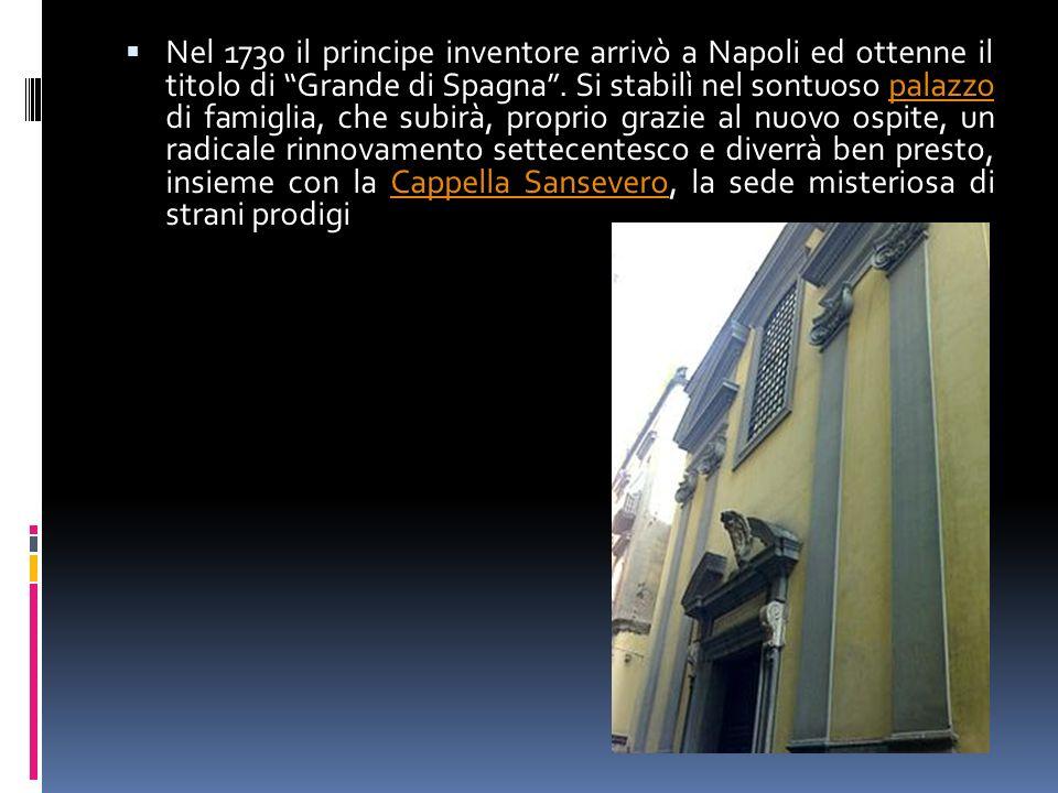 Nel 1730 il principe inventore arrivò a Napoli ed ottenne il titolo di Grande di Spagna. Si stabilì nel sontuoso palazzo di famiglia, che subirà, prop