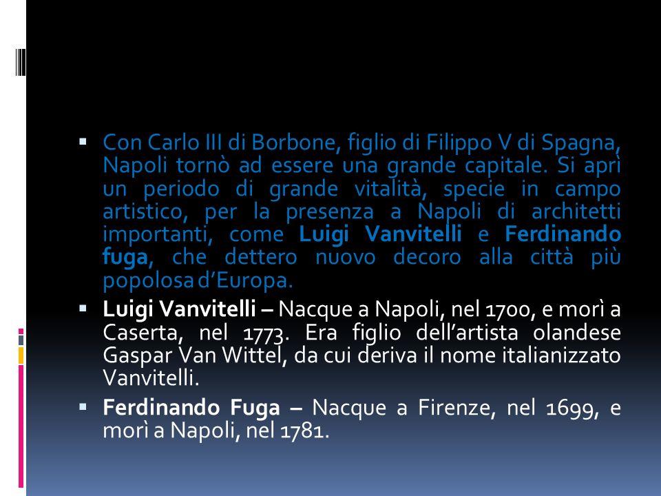 Con Carlo III di Borbone, figlio di Filippo V di Spagna, Napoli tornò ad essere una grande capitale. Si aprì un periodo di grande vitalità, specie in