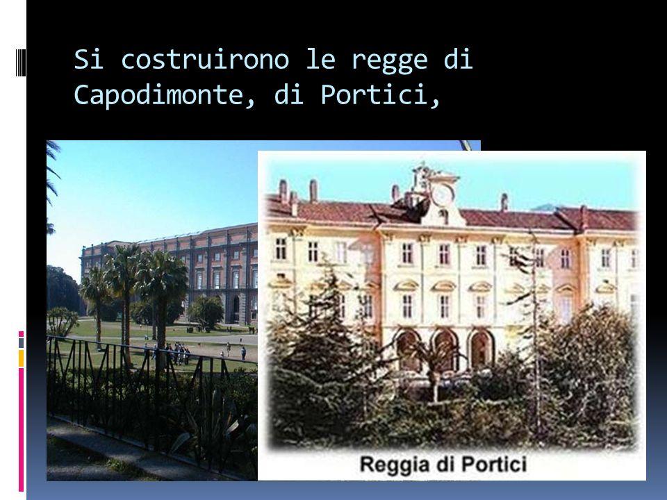 Si costruirono le regge di Capodimonte, di Portici,