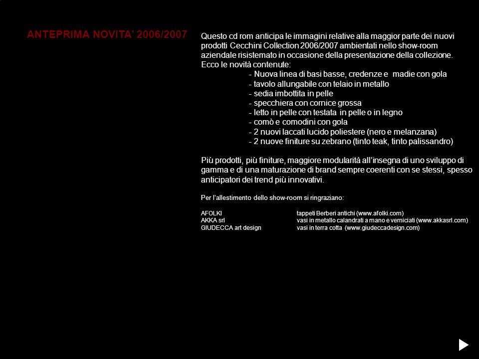 Questo cd rom anticipa le immagini relative alla maggior parte dei nuovi prodotti Cecchini Collection 2006/2007 ambientati nello show-room aziendale r