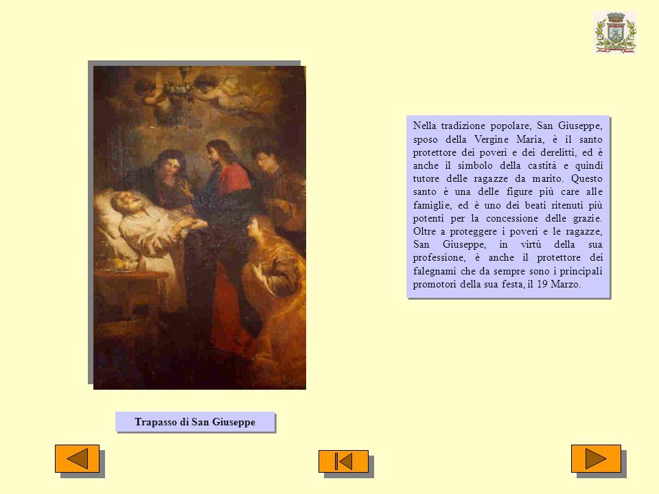 Trapasso di San Giuseppe Nella tradizione popolare, San Giuseppe, sposo della Vergine Maria, è il santo protettore dei poveri e dei derelitti, ed è an