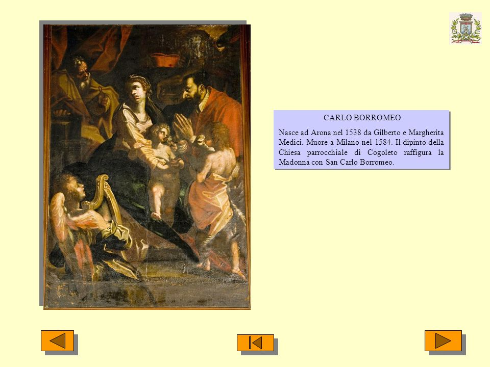 CARLO BORROMEO Nasce ad Arona nel 1538 da Gilberto e Margherita Medici. Muore a Milano nel 1584. Il dipinto della Chiesa parrocchiale di Cogoleto raff
