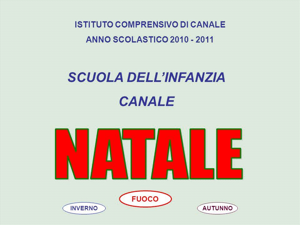 ISTITUTO COMPRENSIVO DI CANALE ANNO SCOLASTICO 2010 - 2011 SCUOLA DELLINFANZIA CANALE AUTUNNOINVERNO FUOCO