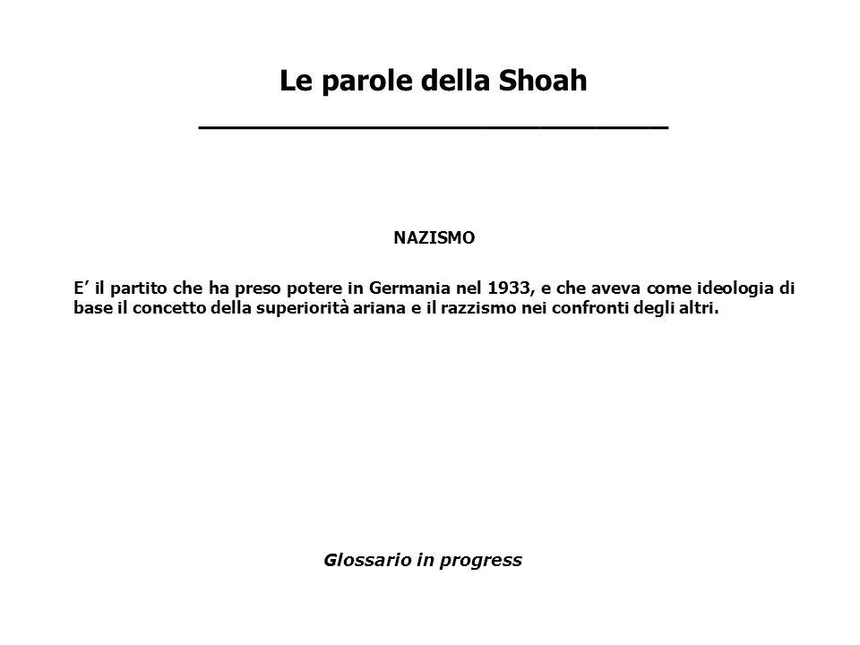 Le parole della Shoah __________________________ NAZISMO E il partito che ha preso potere in Germania nel 1933, e che aveva come ideologia di base il