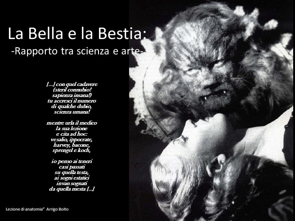 La Bella e la Bestia: -Rapporto tra scienza e arte- [...] con quel cadavere (steril connubio! sapienza insana!) tu accresci il numero di qualche dubio