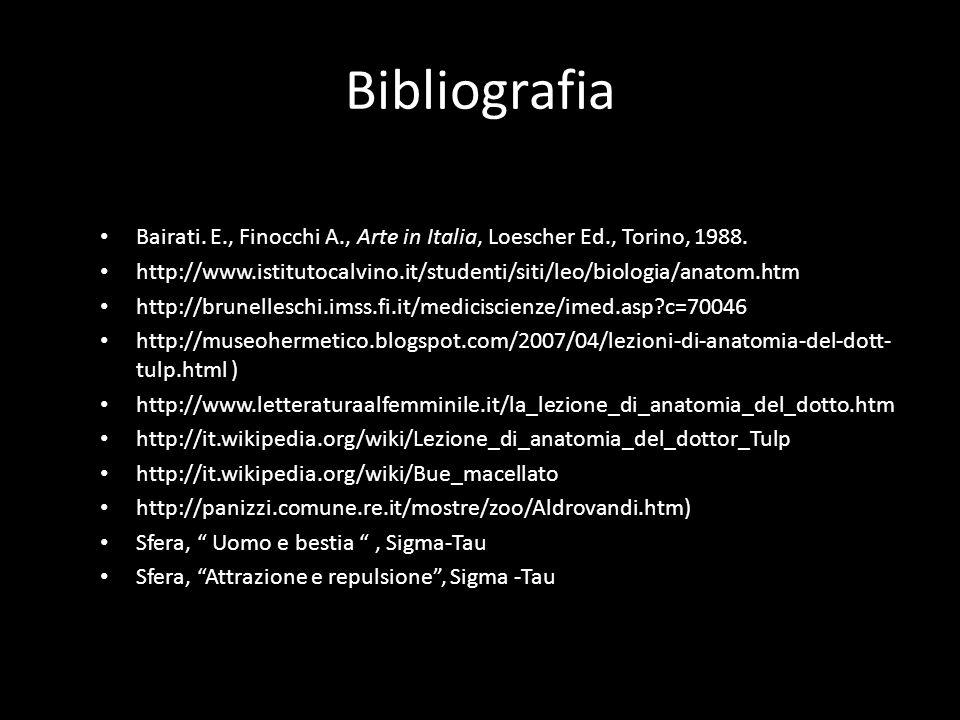 Bibliografia Bairati. E., Finocchi A., Arte in Italia, Loescher Ed., Torino, 1988. http://www.istitutocalvino.it/studenti/siti/leo/biologia/anatom.htm