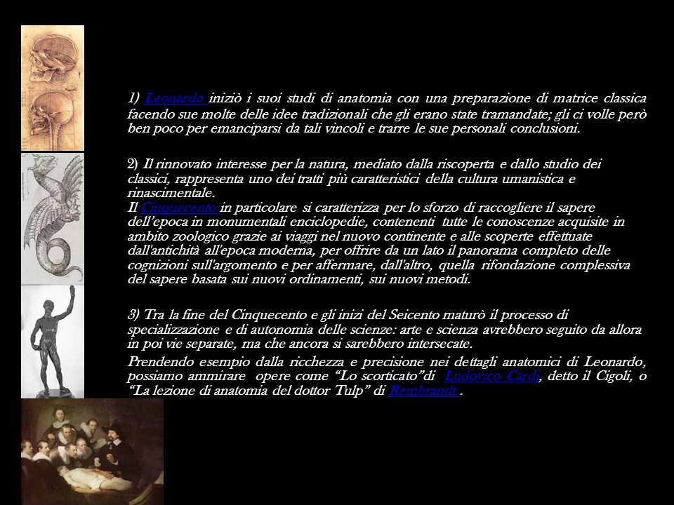 1) Leonardo iniziò i suoi studi di anatomia con una preparazione di matrice classica facendo sue molte delle idee tradizionali che gli erano state tra