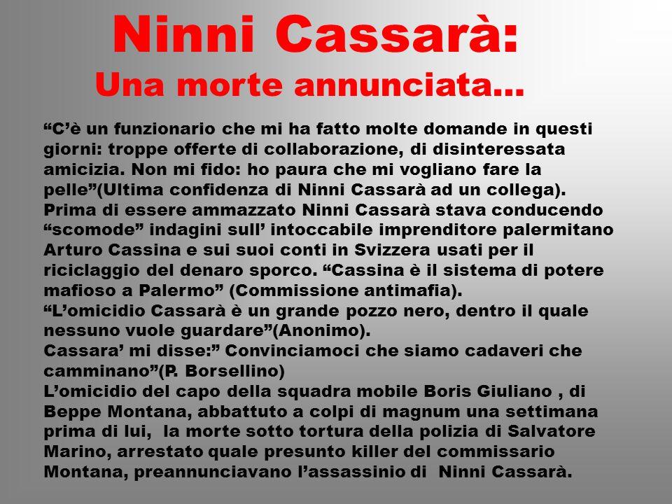 Ninni Cassarà: Una morte annunciata… Cè un funzionario che mi ha fatto molte domande in questi giorni: troppe offerte di collaborazione, di disinteres