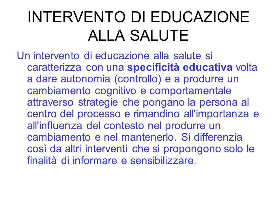 INTERVENTO DI EDUCAZIONE ALLA SALUTE Un intervento di educazione alla salute si caratterizza con una specificità educativa volta a dare autonomia (con