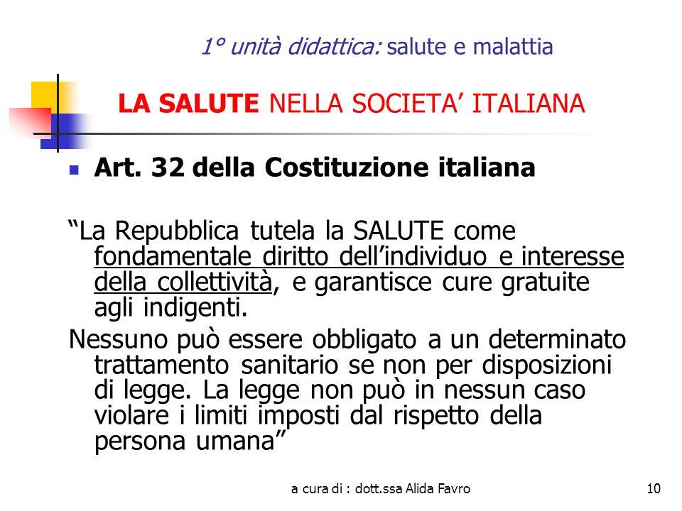 a cura di : dott.ssa Alida Favro10 1° unità didattica: salute e malattia LA SALUTE NELLA SOCIETA ITALIANA Art. 32 della Costituzione italiana La Repub