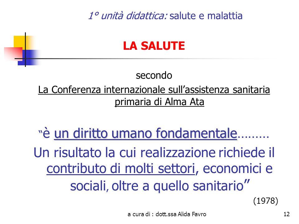 a cura di : dott.ssa Alida Favro12 1° unità didattica: salute e malattia LA SALUTE secondo La Conferenza internazionale sullassistenza sanitaria prima