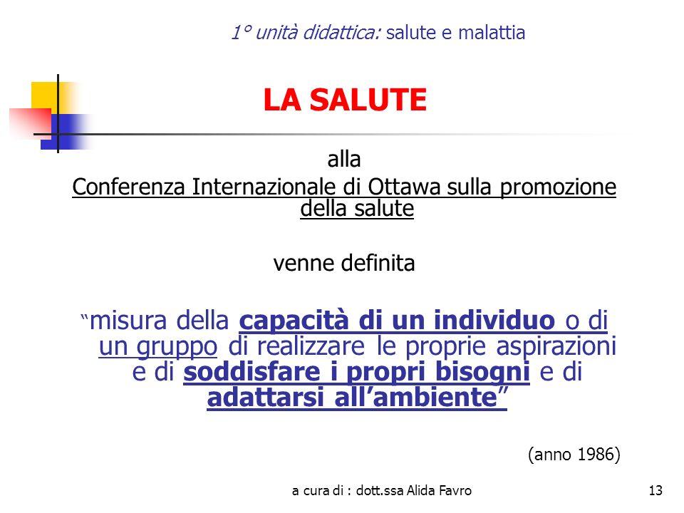a cura di : dott.ssa Alida Favro13 1° unità didattica: salute e malattia LA SALUTE alla Conferenza Internazionale di Ottawa sulla promozione della sal
