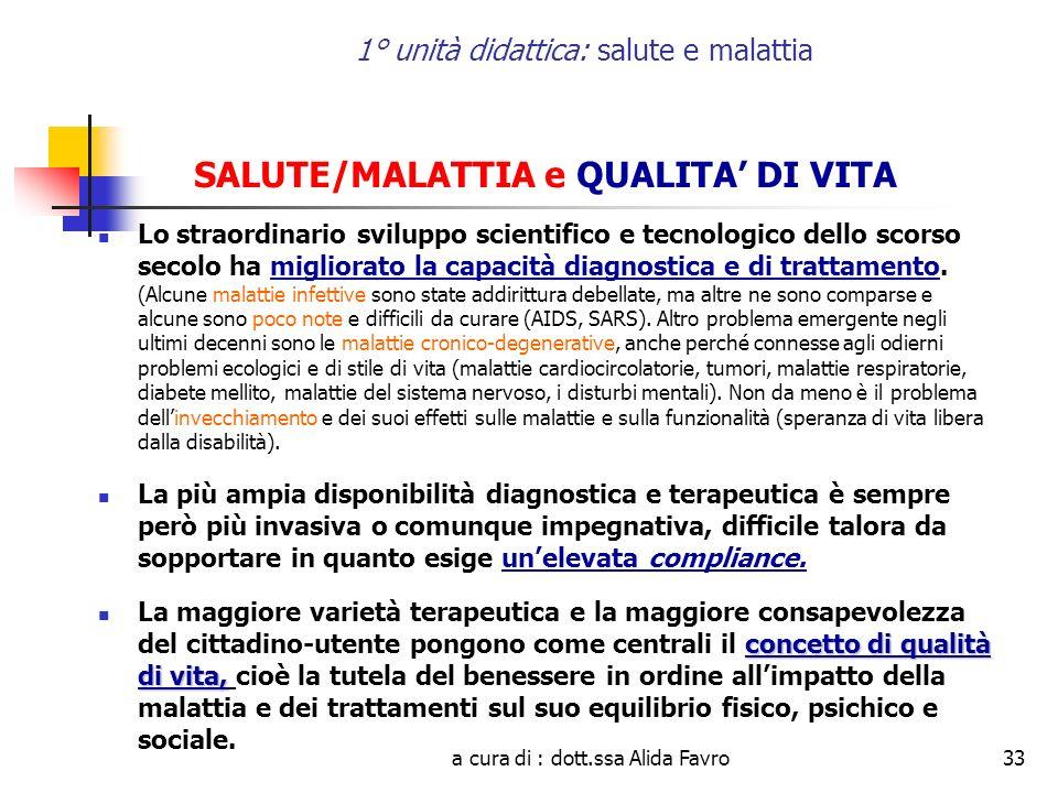 a cura di : dott.ssa Alida Favro33 1° unità didattica: salute e malattia SALUTE/MALATTIA e QUALITA DI VITA Lo straordinario sviluppo scientifico e tec