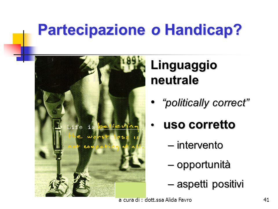 a cura di : dott.ssa Alida Favro41 Partecipazione o Handicap.