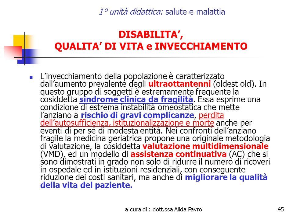 a cura di : dott.ssa Alida Favro45 1° unità didattica: salute e malattia DISABILITA, QUALITA DI VITA e INVECCHIAMENTO Linvecchiamento della popolazion