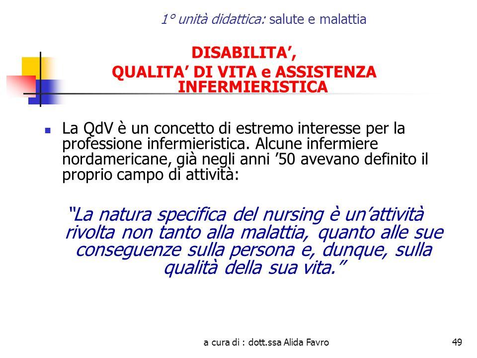 a cura di : dott.ssa Alida Favro49 1° unità didattica: salute e malattia DISABILITA, QUALITA DI VITA e ASSISTENZA INFERMIERISTICA La QdV è un concetto di estremo interesse per la professione infermieristica.