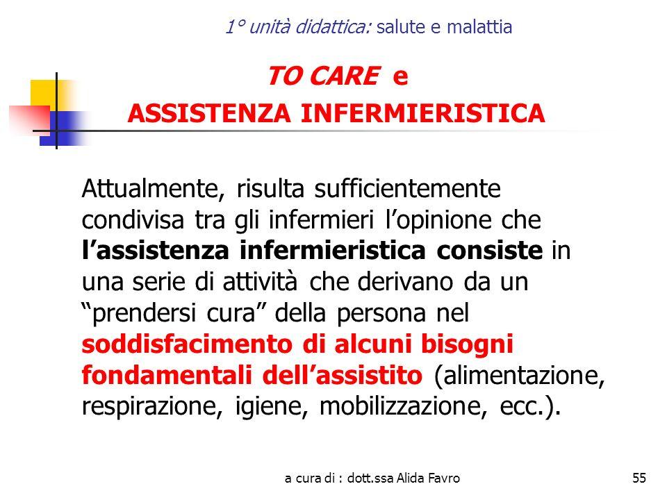 a cura di : dott.ssa Alida Favro55 1° unità didattica: salute e malattia TO CARE e ASSISTENZA INFERMIERISTICA Attualmente, risulta sufficientemente co