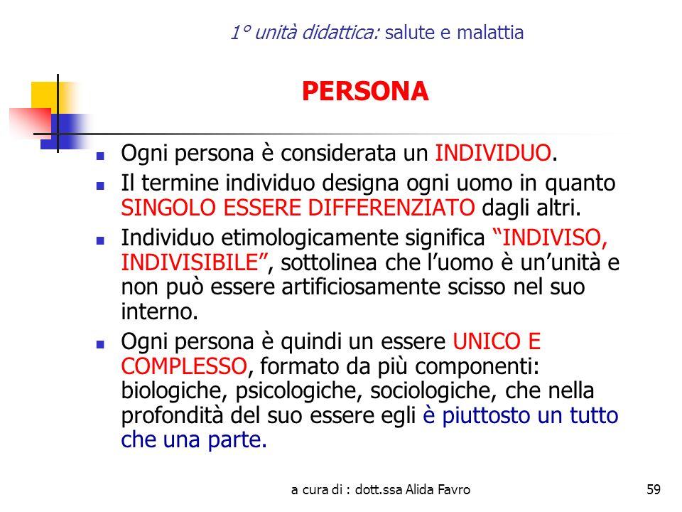 a cura di : dott.ssa Alida Favro59 1° unità didattica: salute e malattia PERSONA Ogni persona è considerata un INDIVIDUO.