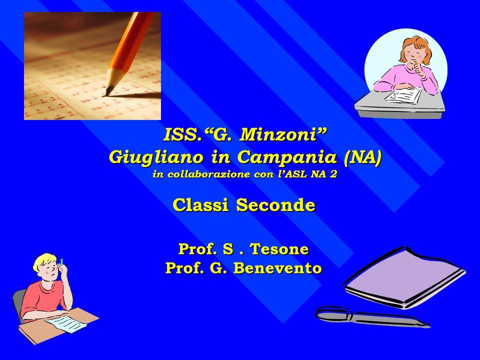 ISS.G. Minzoni Giugliano in Campania (NA) in collaborazione con lASL NA 2 Classi Seconde Prof. S. Tesone Prof. G. Benevento