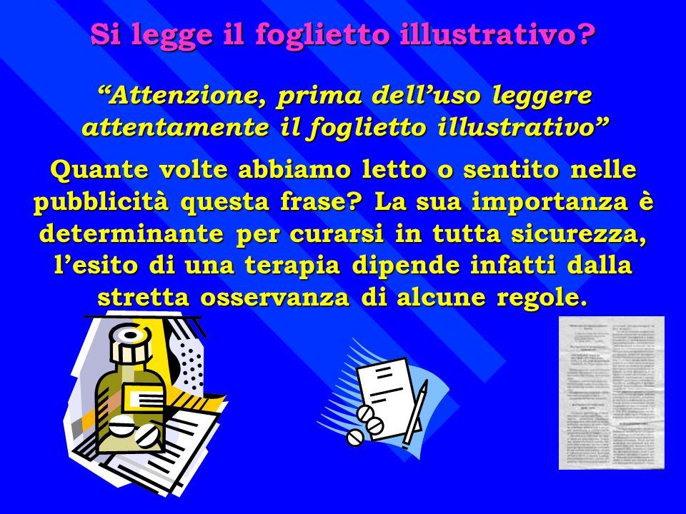 Si legge il foglietto illustrativo? Attenzione, prima delluso leggere attentamente il foglietto illustrativo Quante volte abbiamo letto o sentito nell
