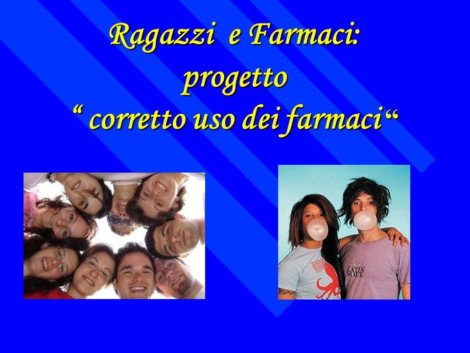 Ragazzi e Farmaci: progetto corretto uso dei farmaci Ragazzi e Farmaci: progetto corretto uso dei farmaci