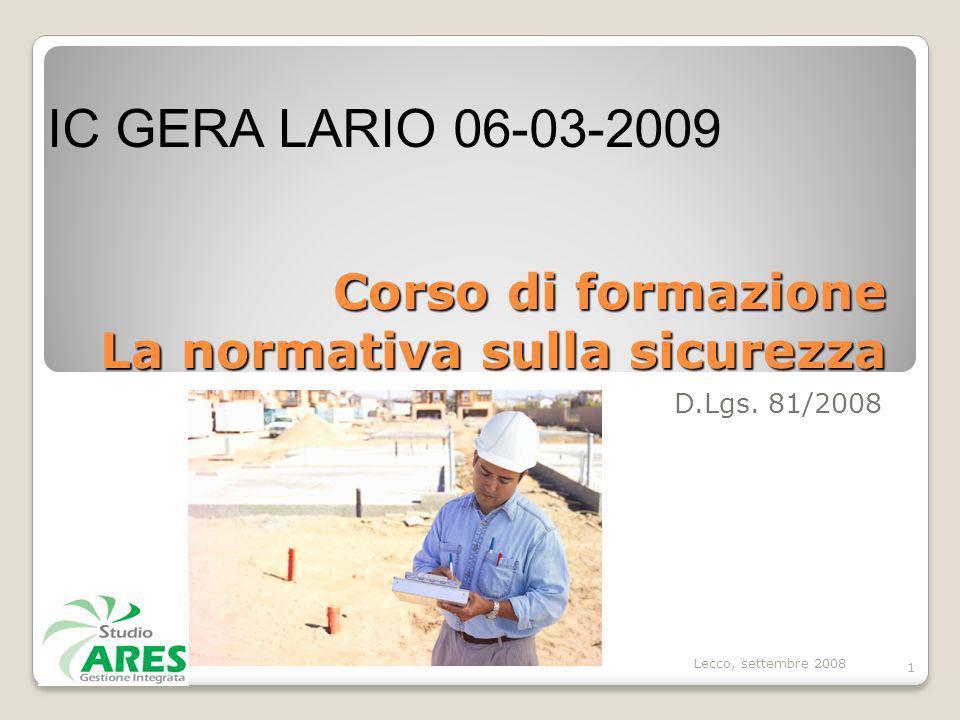 Corso di formazione La normativa sulla sicurezza D.Lgs. 81/2008 Lecco, settembre 2008 1 IC GERA LARIO 06-03-2009